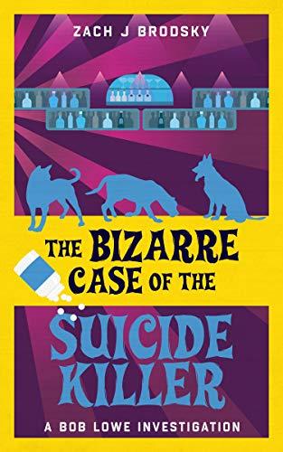 The Bizarre Case of the Suicide Killer (A Bob Lowe Investigation Book 2) by [Zach J Brodsky]