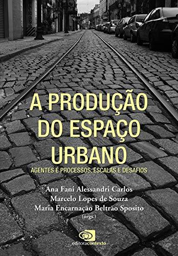 A produção do espaço urbano: Agentes e processos, escalas e desafios