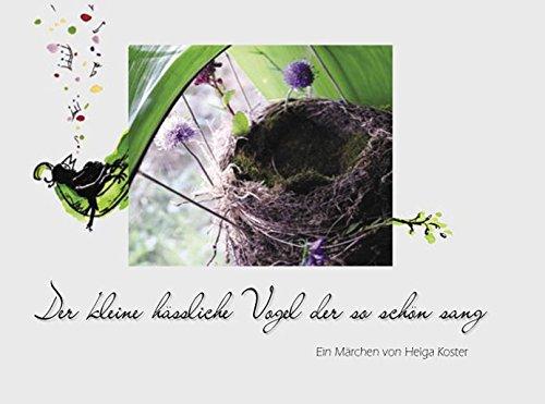 Der kleine hässliche Vogel der so schön sang: Ein Märchen von Helga Koster