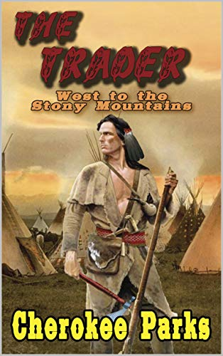 The Trader: West To The Stony Mountains: A Frontier Western Adventure From The Author of 'Silver, Gold and Blood In Arizona' (The Tale of the Trader Book 1) (English Edition)
