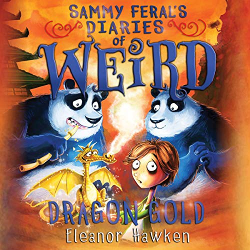 Dragon Gold     Sammy Feral's Diaries of Weird, Book 4              By:                                                                                                                                 Eleanor Hawken                               Narrated by:                                                                                                                                 Stephen Perring                      Length: 3 hrs and 23 mins     Not rated yet     Overall 0.0