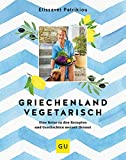 Griechenland vegetarisch: Eine Reise zu den Rezepten und Geschichten meiner Heimat (GU Themenkochbuch)