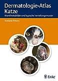 Dermatologie-Atlas Katze: Krankheitsbilder und typische Verteilungsmuster - Stefanie Peters
