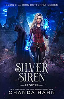 The Silver Siren (The Iron Butterfly Series Book 3) by [Chanda Hahn]