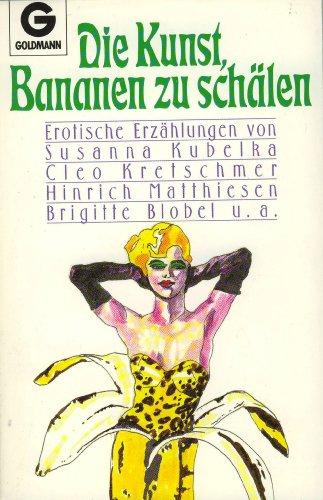 Die Kunst, Bananen zu schälen. Erotische Erzählungen.
