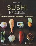 Sushi facile. Dai classici maki e nigiri ai piatti moderni e agli hamburger (Cucina)