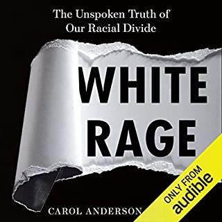 White Rage     The Unspoken Truth of Our Racial Divide              Written by:                                                                                                                                 Carol Anderson                               Narrated by:                                                                                                                                 Pamela Gibson                      Length: 6 hrs and 5 mins     6 ratings     Overall 4.3