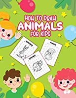 How To Draw Animals For Kids: Ages 4-10 - In Simple Steps - Learn To Draw Step By Step