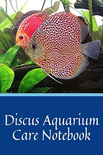 Discus Aquarium Care Notebook: Fish Keeper Maintenance Tracker Notebook For All Your Aquarium Needs. Great For Logging Water Testing, Water Changes, And Overall Fish Observations.