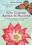 Un Cuento Azteca de Amistad.: El Camino Hacia la Liberación y el Empoderamiento