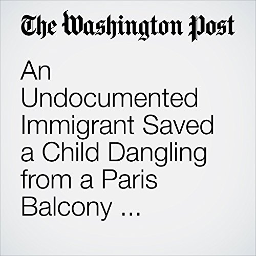 An Undocumented Immigrant Saved a Child Dangling from a Paris Balcony. Now He's a National Hero. copertina