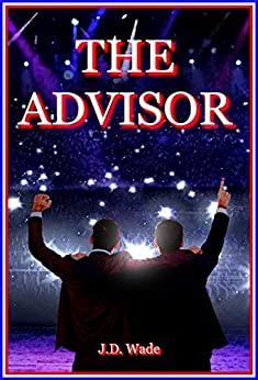The Advisor by [J.D. Wade]