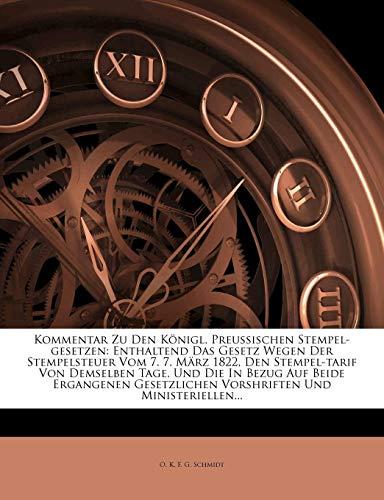 Kommentar Zu Den Konigl. Preussischen Stempel-Gesetzen: Enthaltend Das Gesetz Wegen Der Stempelsteuer Vom 7. 7. Marz 1822, Den Stempel-Tarif Von Demse