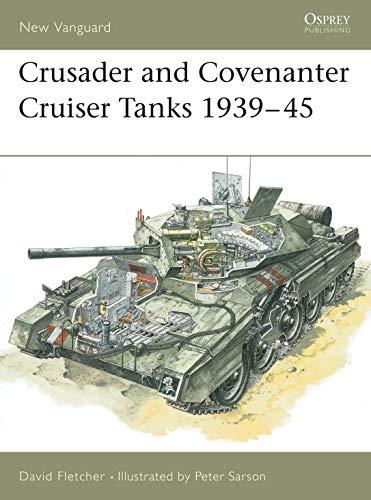 Crusader and Covenanter Cruiser Tanks 1939–45 (New Vanguard Book 14) (English Edition)
