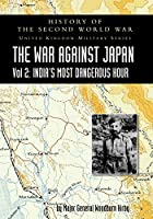 History of the Second World War: UNITED KINGDOM MILITARY SERIES: OFFICIAL CAMPAIGN HISTORY: THE WAR AGAINST JAPAN VOLUME 2: India's Most Dangerous Hour