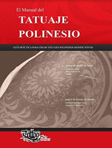 El Manual del TATUAJE POLINESIO: Guía práctica para crear tatuajes polinesios significativos…