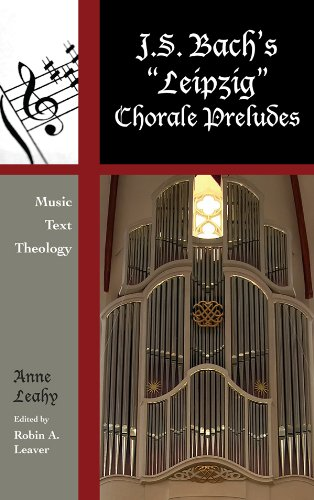J. S. Bach's 'Leipzig' Chorale Preludes: Music, Text, Theology (Contextual Bach Studies Book 3) (English Edition)