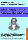Johann Wolfgang von Goethe: Götz von Berlichingen. Unterrichtsmodell und Unterrichtsvorbereitungen. Unterrichtsmaterial und komplette Stundenmodelle für ... Deutsch 2) (German Edition)