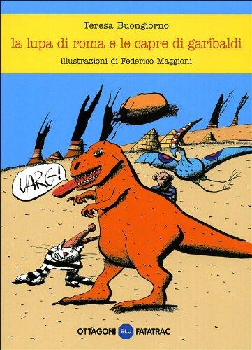 La lupa di Roma e le capre di Garibaldi. Ediz. illustrata (Gli ottagoni)