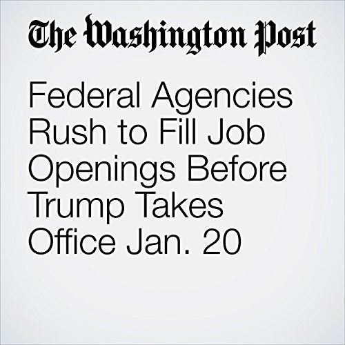 Federal Agencies Rush to Fill Job Openings Before Trump Takes Office Jan. 20 copertina