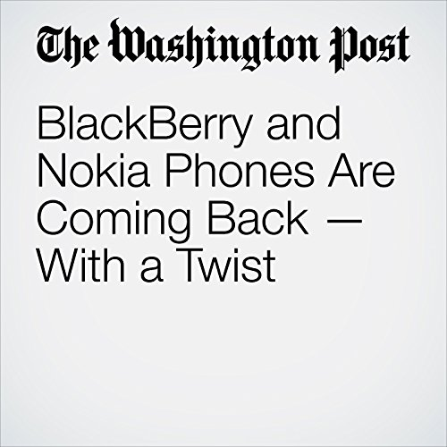 BlackBerry and Nokia Phones Are Coming Back — With a Twist copertina