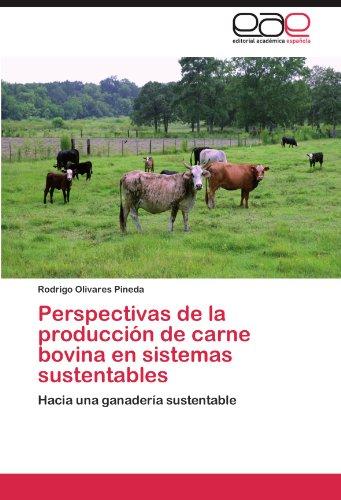 Perspectivas de la producción de carne bovina en sistemas sustentables: Hacia una ganadería sustentable