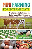 Mini Farming for Intermediate: A Intermediate Guide to Build your Mini Farming