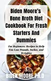 Biden Moore's Bone Broth Diet Cookbook For Fresh Starters And Dummies : For Beginners: Recipes to Help You Lose Pounds, Inches, and Wrinkles (English Edition)