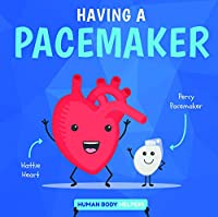 Having a Pacemaker (Human Body Helpers)