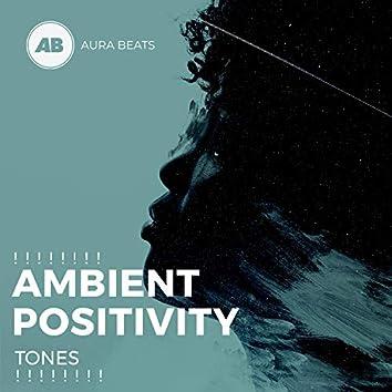 ! ! ! ! ! ! ! ! Ambient Positivity Tones ! ! ! ! ! ! ! !