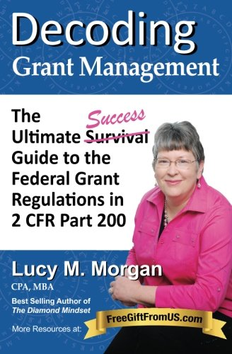 Decoding Grant Management The Ultimate Success Guide To The Federal Grant Regulations In 2 Cfr Part 200