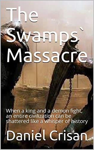 The Swamps` Massacre: When a king and a demon fight, an entire civilization can be shattered like a whisper of history (Banatica, vol. 1 Book 4) (English Edition)