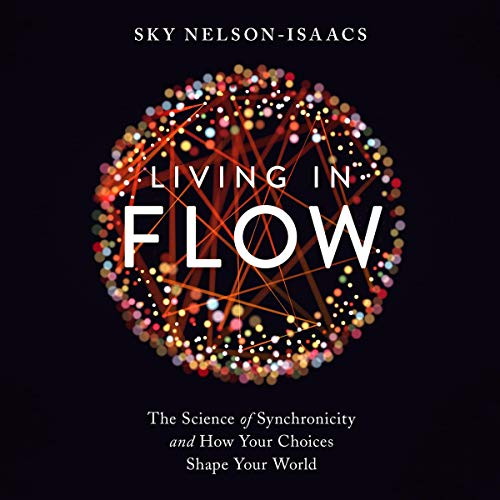 Living in Flow Audiobook By Sky Nelson-Isaacs, Joseph Jaworski - foreword cover art