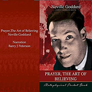 Prayer, the Art of Believing     Metaphysical Pocket Book              By:                                                                                                                                 Neville Goddard                               Narrated by:                                                                                                                                 Barry J. Peterson                      Length: 48 mins     Not rated yet     Overall 0.0