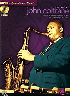 The Best of John Coltrane: A Step-by-Step Breakdown of the Sax Styles & Techniques of a Jazz Legend (Saxophone Signature Licks)