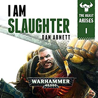 I Am Slaughter: Warhammer 40,000     The Beast Arises, Book 1              By:                                                                                                                                 Dan Abnett                               Narrated by:                                                                                                                                 Gareth Armstrong                      Length: 5 hrs and 23 mins     243 ratings     Overall 4.6