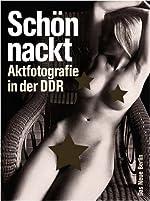 Schön nackt - Aktfotografie in der DDR de Das Neue Berlin (Hsg)