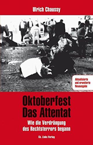 Oktoberfest - Das Attentat: Wie die Verdrängung des Rechtsterrors begann (aktualisierte und erweiterte Neuausgabe 2016!)