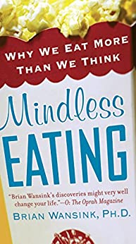 Mindless Eating: Why We Eat More Than We Think by [Brian Wansink Ph.d.]