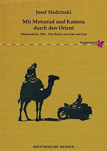 Mit Motorrad und Kamera durch den Orient: Motorradreise 1936 – Von Berlin zum Irak und Iran