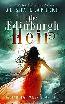 The Edinburgh Heir: Edinburgh Seer Book Two by [Alisha Klapheke]