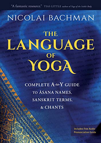 Compare Textbook Prices for The Language of Yoga: Complete A-to-Y Guide to Asana Names, Sanskrit Terms, and Chants Illustrated Edition ISBN 9781683644743 by Bachman, Nicolai
