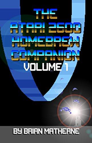 The Atari 2600 Homebrew Companion: Volume 1: 34 Atari 2600 Homebrew Video Games (English Edition)