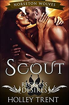 Scout: Reckless Desires (Norseton Wolves Book 7) by [Holley Trent]