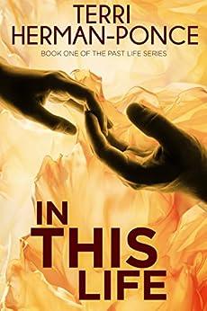 In This Life (Past Life Series Book 1) by [Terri Herman-Poncé]