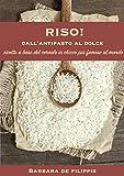Riso!: Dall'antipasto al dolce - ricette a base del cereale in chicco più famoso al mondo