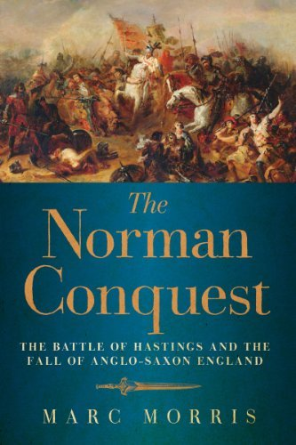 The Norman Conquest: The Battle of Hastings and the Fall of Anglo-Saxon England by Marc Morris (2013-06-04)