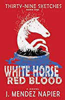 White Horse Red Blood (Thirty-Nine Sketches)