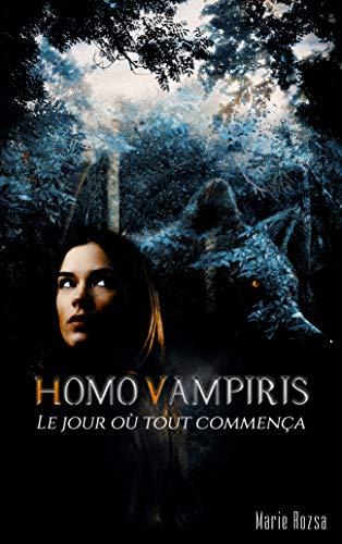 Homo Vampiris: Le jour où tout commença (Roman Fantasy Urbaine / Bit-lit 2019 - Une aventure prenante et passionnante au sein de la communauté des Homo Vampiris - Vampires et romance paranormale)