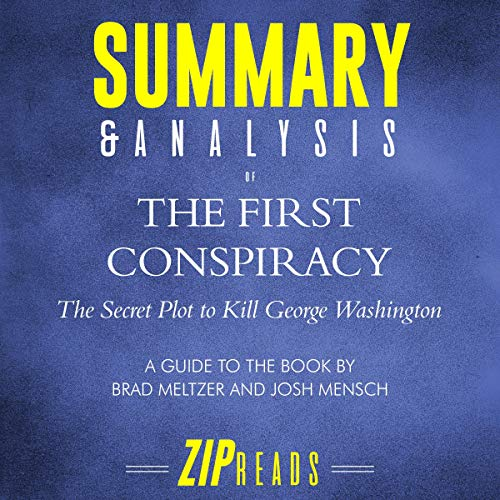 Summary & Analysis of The First Conspiracy: The Secret Plot to Kill George Washington     A Guide to the Book by Brad Meltzer and John Mensch              By:                                                                                                                                 ZIP Reads                               Narrated by:                                                                                                                                 Michael London Anglado                      Length: 1 hr and 3 mins     Not rated yet     Overall 0.0